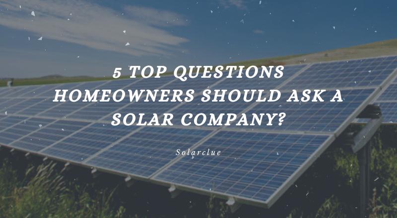 5 Top Questions Homeowners Should Ask a Solar Company