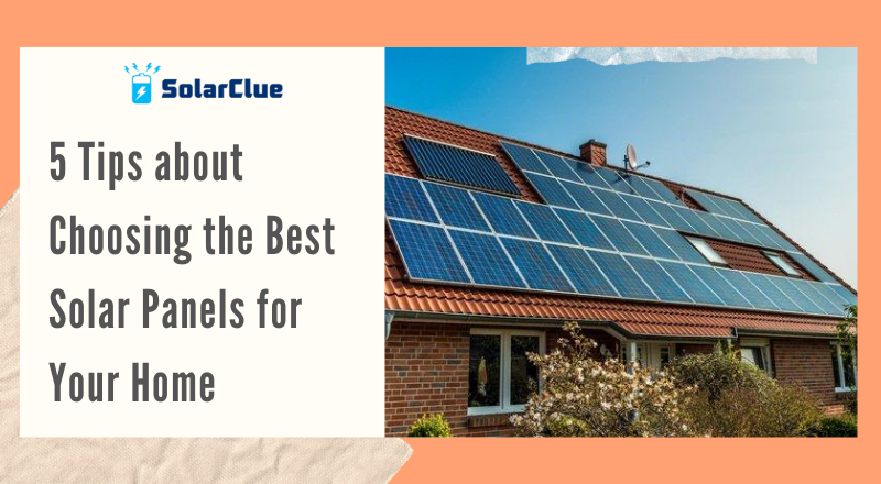 5 Tips about Choosing the Best Solar Panels for Your Home