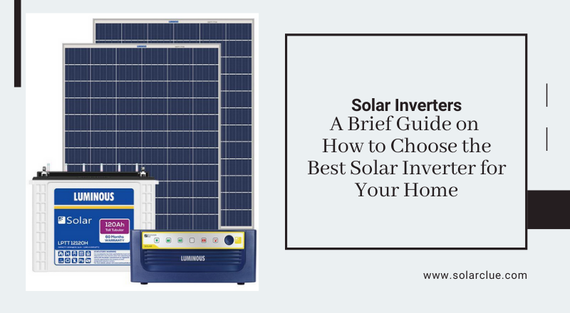 Solar Inverters A Brief Guide on How to Choose the Best Solar Inverter for Your Home
