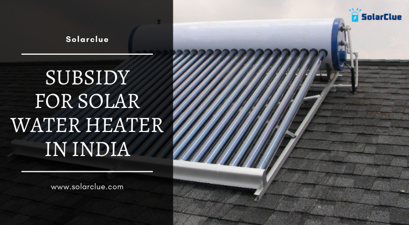 Subsidy for Solar Water Heater in India