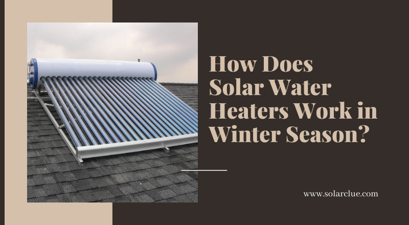 How Does Solar Water Heaters Work in Winter Season