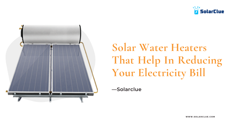 Solar Water Heaters That Help In Reducing Your Electricity Bill