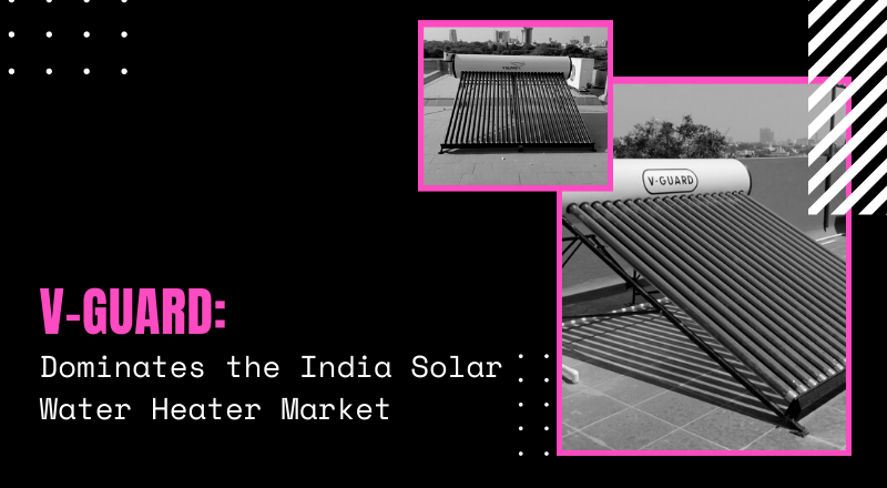 V-Guard -Dominates the India Solar Water Heater Market